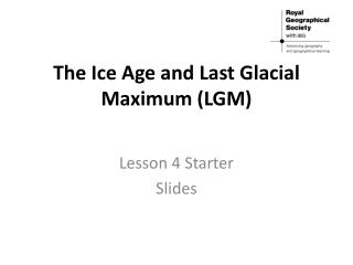 The Ice Age and Last Glacial Maximum (LGM)