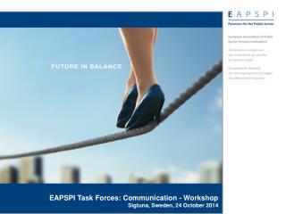 EAPSPI Task Forces: Communication - Workshop Sigtuna, Sweden, 24 October 2014
