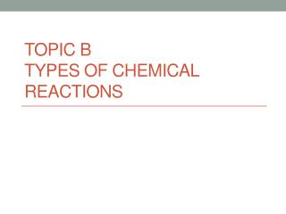 Topic b Types of Chemical Reactions