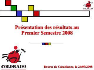 Présentation des résultats au   Premier Semestre 2008