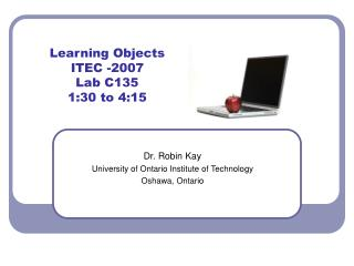 Learning Objects ITEC -2007 Lab C135 1:30 to 4:15