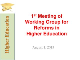 1 st  Meeting of  Working Group for  Reforms in  Higher Education