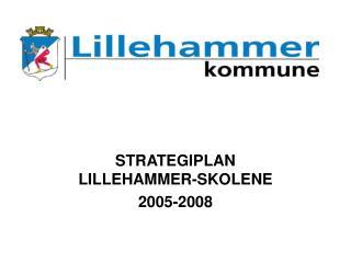 STRATEGIPLAN LILLEHAMMER-SKOLENE 2005-2008
