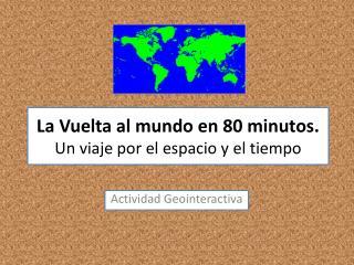 La Vuelta al mundo en 80 minutos. Un viaje por el espacio y el tiempo