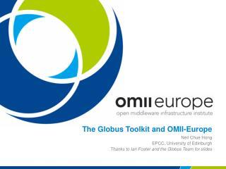 The Globus Toolkit and OMII-Europe