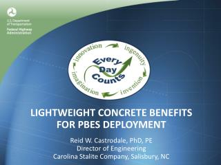 LIGHTWEIGHT CONCRETE BENEFITS  FOR PBES DEPLOYMENT  Reid W. Castrodale, PhD, PE Director of Engineering Carolina Stalite