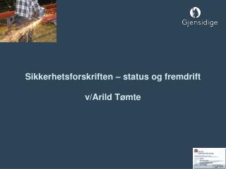 Sikkerhetsforskriften – status og fremdrift v/Arild Tømte