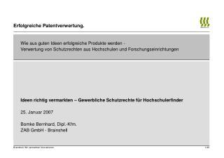 Ideen richtig vermarkten – Gewerbliche Schutzrechte für Hochschulerfinder  25. Januar 2007