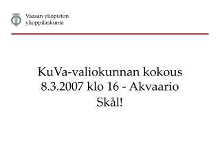 KuVa-valiokunnan kokous 8.3.2007 klo 16 - Akvaario Skål!