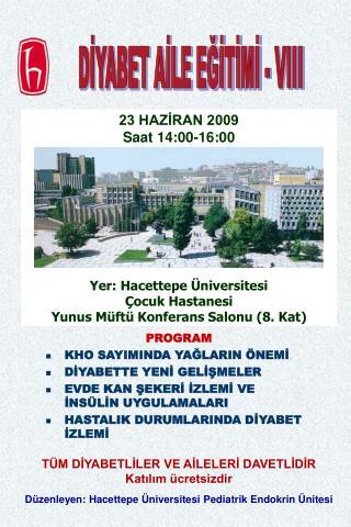 23 HAZİRAN 2009 Saat 14:00-16:00 Yer: Hacettepe Üniversitesi  Çocuk Hastanesi