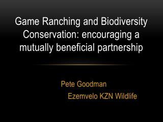 Game Ranching and Biodiversity Conservation: encouraging a mutually beneficial partnership