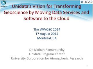 The WWOSC 2014 17 August 2014 Montreal, CA Dr. Mohan Ramamurthy Unidata Program Center