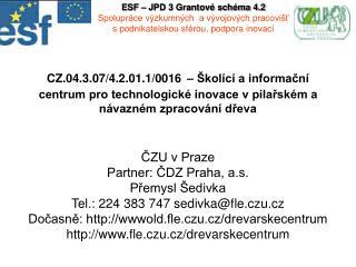 ČZU v Praze Partner: ČDZ Praha, a.s.  Přemysl Šedivka Tel.: 224 383 747 sedivka@fle.czu.cz