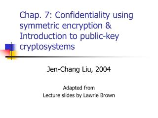 Chap. 7: Confidentiality using symmetric encryption & Introduction to public-key cryptosystems