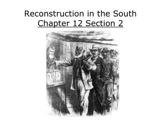 Reconstruction in the South Chapter 12 Section 2