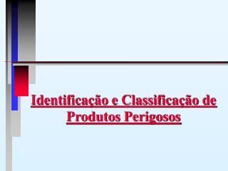 Identificação e Classificação de Produtos Perigosos