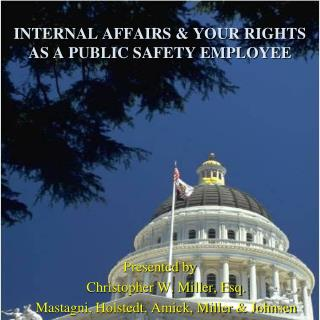 INTERNAL AFFAIRS  YOUR RIGHTS AS A PUBLIC SAFETY EMPLOYEE
