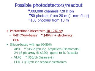 Photocathode-based with  10-12% qe :    -  PMT (M64+base)   $40/ch + electronics 	-  HPD