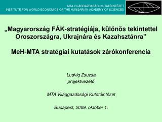 Ludvig Zsuzsa projektvezető MTA Világgazdasági Kutatóintézet Budapest, 2009. október 1.