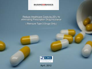 Reduce Healthcare Costs by 25%  by eliminating Prescription Drug Insurance