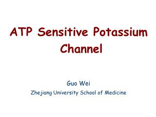 ATP Sensitive Potassium Channel Guo Wei Zhejiang University School of Medicine