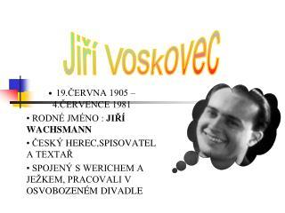 • 19.června 1905 – 4.července 1981 • Rodné jméno :  Jiří  Wachsmann