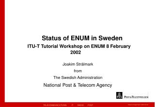 Status of ENUM in Sweden ITU-T Tutorial Workshop on ENUM 8 February 				2002