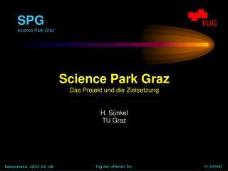 Science Park Graz Das Projekt und die Zielsetzung H. Sünkel TU Graz