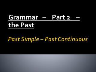 Past Simple – Past Continuous