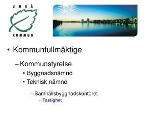 Kommunfullmäktige Kommunstyrelse Byggnadsnämnd Teknisk nämnd Samhällsbyggnadskontoret Fastighet