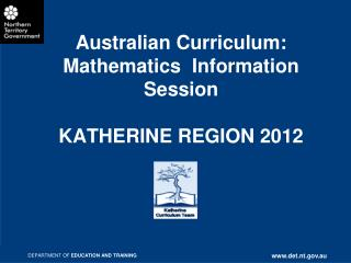 Australian Curriculum:  Mathematics  Information Session KATHERINE REGION 2012