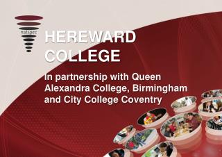 HEREWARD COLLEGE In partnership with Queen Alexandra College, Birmingham and City College Coventry