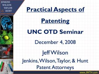 Practical Aspects of Patenting UNC OTD Seminar December 4, 2008 Jeff Wilson