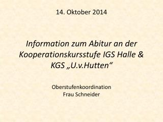 "14. Oktober 2014 Information zum Abitur an der Kooperationskursstufe IGS Halle & KGS ""U.v.Hutten"""
