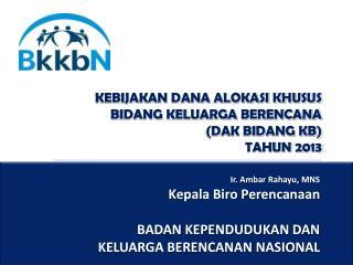 KEBIJAKAN DANA ALOKASI KHUSUS BIDANG KELUARGA BERENCANA (DAK BIDANG KB)  TAHUN 2013