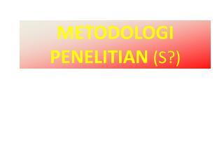 METODOLOGI PENELITIAN  (S?)