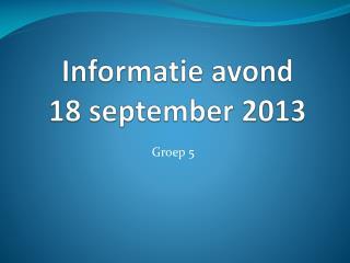 Informatie avond  18 september 2013