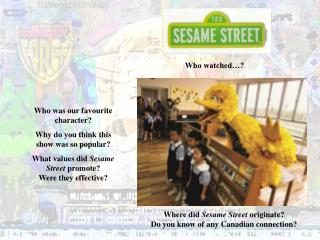 Where did  Sesame Street  originate?                  Do you know of any Canadian connection?