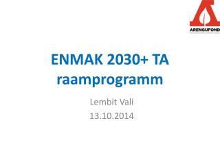 ENMAK 2030+ TA raamprogramm
