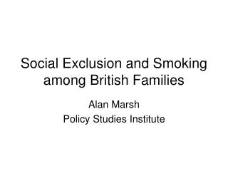 Social Exclusion and Smoking among British Families