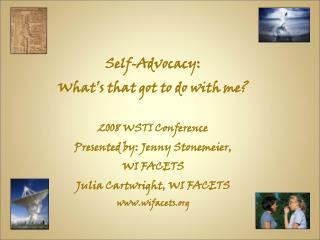 Self-Advocacy: What's that got to do with me? 2008 WSTI Conference