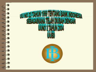 UU NO 23 TAHUN 1999 TENTANG BANK INDONESIA SEBAGAIMANA TELAH DIUBAH DENGAN UUNO 3 TAHUN 2004