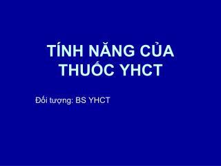 TÍNH NĂNG CỦA THUỐC YHCT