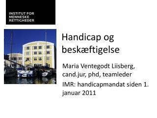 Maria Ventegodt Liisberg,  cand.jur ,  phd , teamleder IMR: handicapmandat siden 1. januar 2011