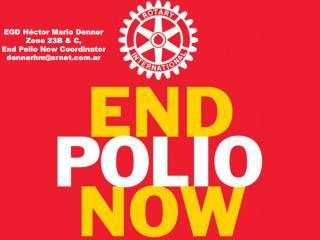 EGD Héctor Mario Denner Zone  23B & C,  End  Polio  Now Coordinator dennerhm@arnet.ar