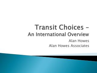 Transit Choices –  An International Overview
