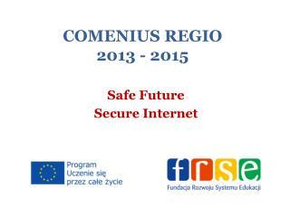 COMENIUS REGIO  2013 -  2015