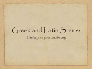 Greek and Latin Stems: