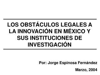 LOS OBSTÁCULOS LEGALES A LA INNOVACIÓN EN MÉXICO Y SUS INSTITUCIONES DE INVESTIGACIÓN