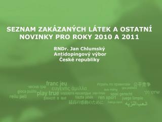 SEZNAM ZAKÁZANÝCH LÁTEK A OSTATNÍ NOVINKY PRO ROKY 2010 A 2011 RNDr. Jan Chlumský